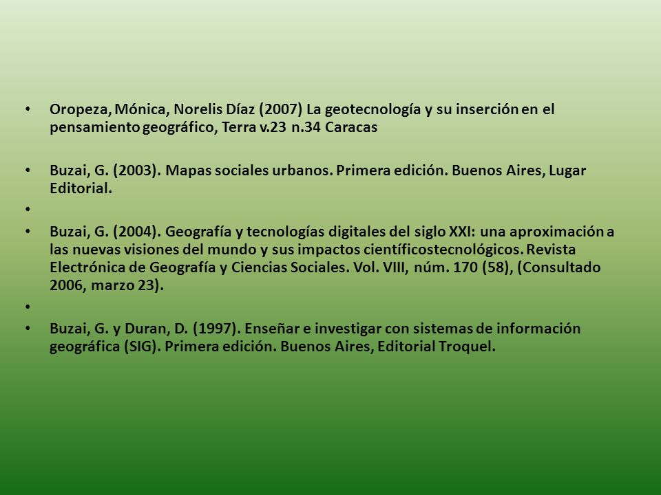 Oropeza, Mónica, Norelis Díaz (2007) La geotecnología y su inserción en el pensamiento geográfico, Terra v.23 n.34 Caracas Buzai, G. (2003). Mapas soc