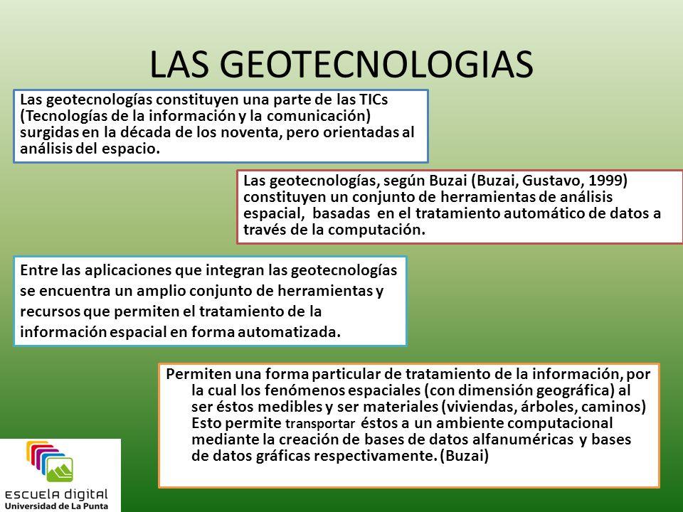 LAS GEOTECNOLOGIAS Permiten una forma particular de tratamiento de la información, por la cual los fenómenos espaciales (con dimensión geográfica) al