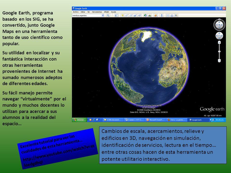 Google Earth, programa basado en los SIG, se ha convertido, junto Google Maps en una herramienta tanto de uso científico como popular. Su utilidad en