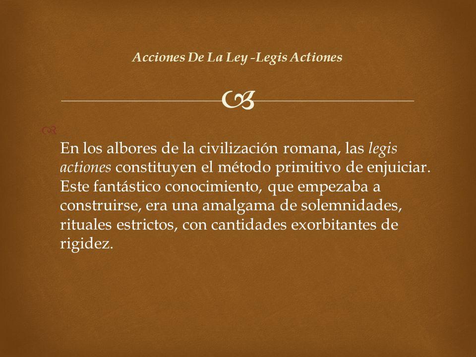 En los albores de la civilización romana, las legis actiones constituyen el método primitivo de enjuiciar. Este fantástico conocimiento, que empezaba