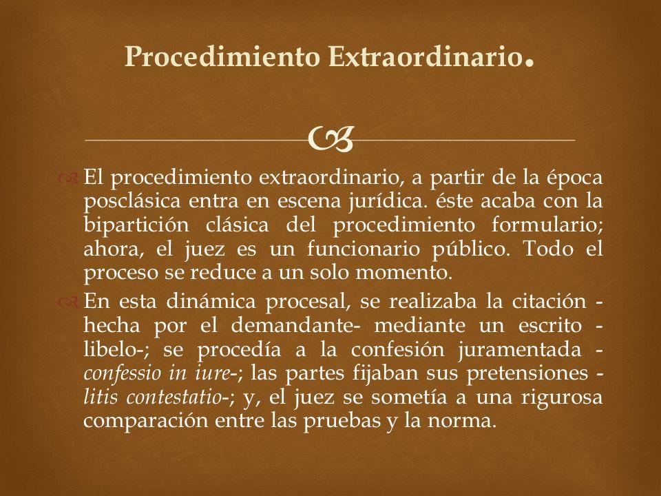 El procedimiento extraordinario, a partir de la época posclásica entra en escena jurídica. éste acaba con la bipartición clásica del procedimiento for