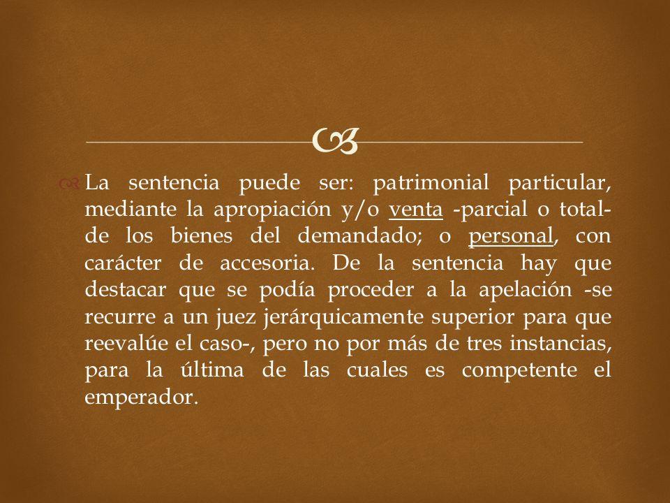 La sentencia puede ser: patrimonial particular, mediante la apropiación y/o venta -parcial o total- de los bienes del demandado; o personal, con carác