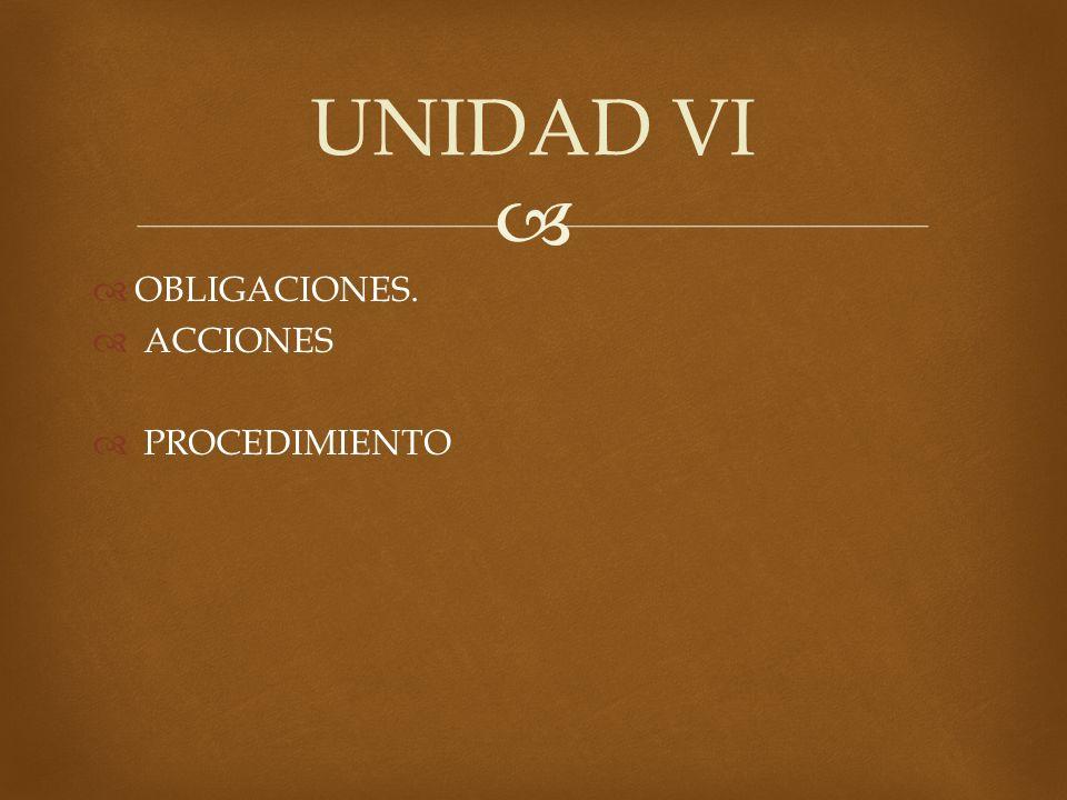 OBLIGACIONES. ACCIONES PROCEDIMIENTO UNIDAD VI