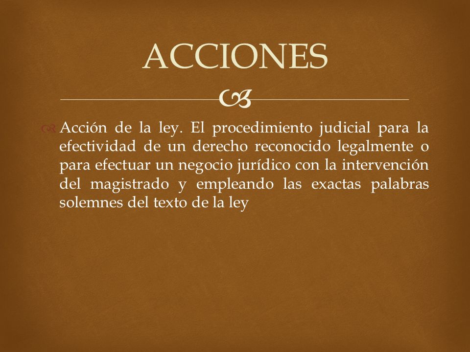 La acción, además de constituir el medio legítimo para la actuación del derecho, pone de manifiesto, a través de la fórmula correspondiente, la consistencia de éste.