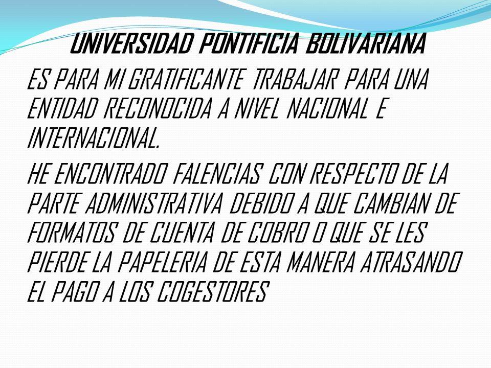 UNIVERSIDAD PONTIFICIA BOLIVARIANA ES PARA MI GRATIFICANTE TRABAJAR PARA UNA ENTIDAD RECONOCIDA A NIVEL NACIONAL E INTERNACIONAL. HE ENCONTRADO FALENC