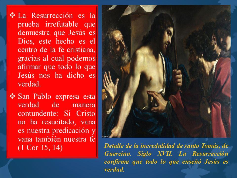 La Resurrección es la prueba irrefutable que demuestra que Jesús es Dios, este hecho es el centro de la fe cristiana, gracias al cual podemos afirmar
