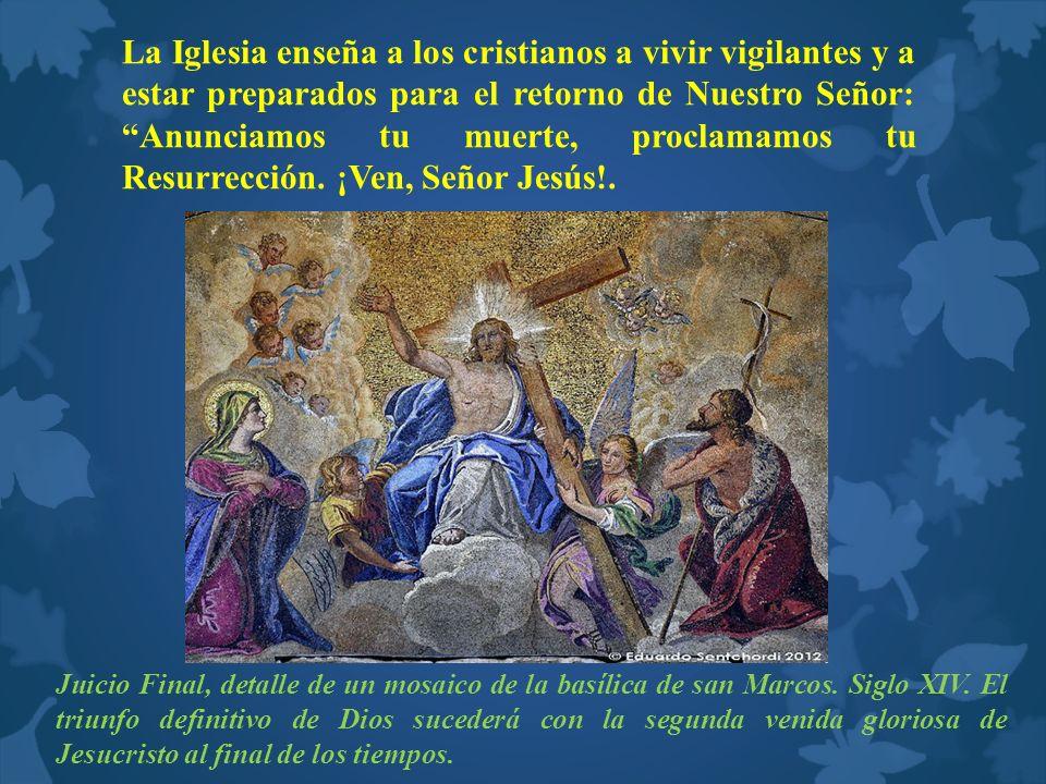 La Iglesia enseña a los cristianos a vivir vigilantes y a estar preparados para el retorno de Nuestro Señor: Anunciamos tu muerte, proclamamos tu Resu