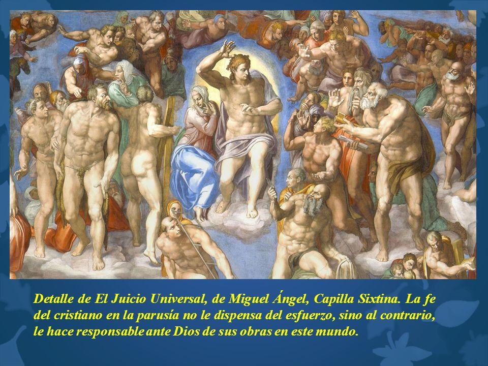Detalle de El Juicio Universal, de Miguel Ángel, Capilla Sixtina. La fe del cristiano en la parusía no le dispensa del esfuerzo, sino al contrario, le