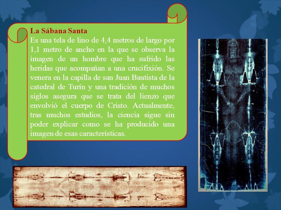La Sábana Santa Es una tela de lino de 4,4 metros de largo por 1,1 metro de ancho en la que se observa la imagen de un hombre que ha sufrido las herid