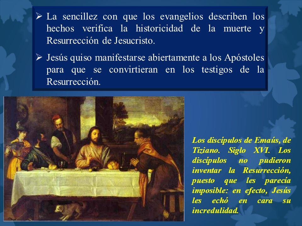 La sencillez con que los evangelios describen los hechos verifica la historicidad de la muerte y Resurrección de Jesucristo. Jesús quiso manifestarse