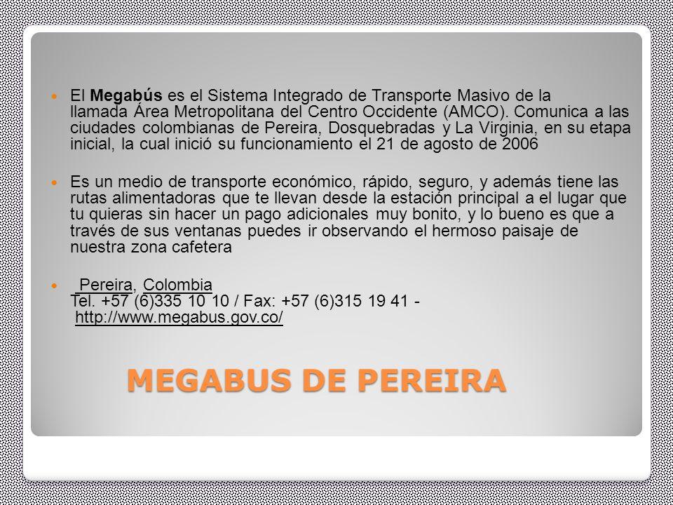MEGABUS DE PEREIRA MEGABUS DE PEREIRA El Megabús es el Sistema Integrado de Transporte Masivo de la llamada Área Metropolitana del Centro Occidente (AMCO).
