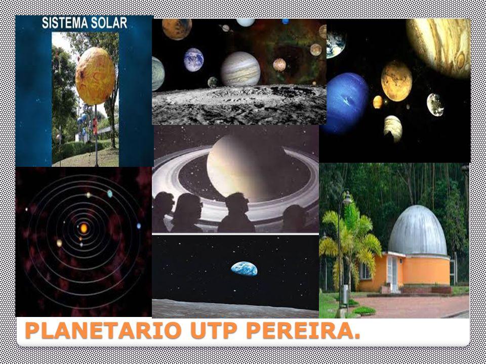 PLANETARIO Y JARDIN TECNOLOGICA DE PEREIRA En la Universidad Tecnológica de Pereira, se encuentran el planetario y el jardín botánico, como espacios p