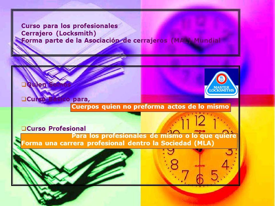 Curso para los profesionales Cerrajero (Locksmith) Forma parte de la Asociación de cerrajeros (MAL) Mundial Quien Somos Curso Básico para, Cuerpos qui