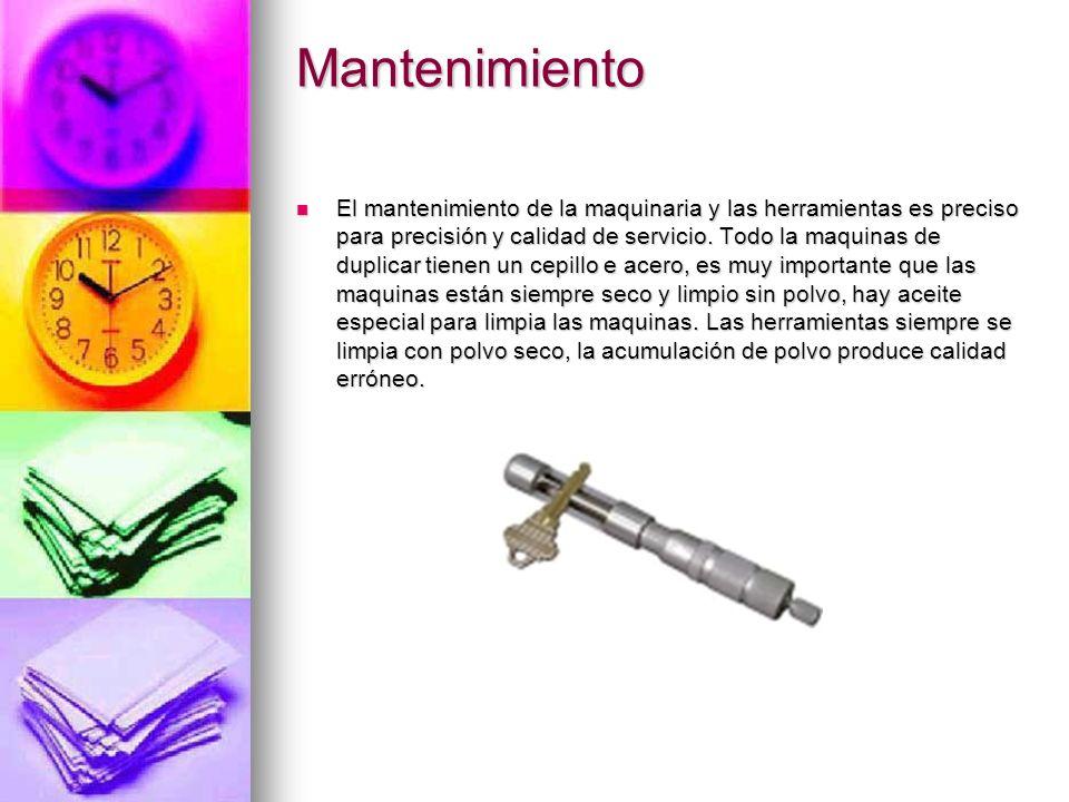Mantenimiento El mantenimiento de la maquinaria y las herramientas es preciso para precisión y calidad de servicio. Todo la maquinas de duplicar tiene