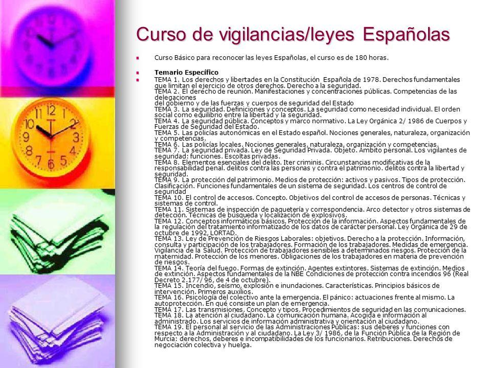 Curso de vigilancias/leyes Españolas Curso Básico para reconocer las leyes Españolas, el curso es de 180 horas. Curso Básico para reconocer las leyes