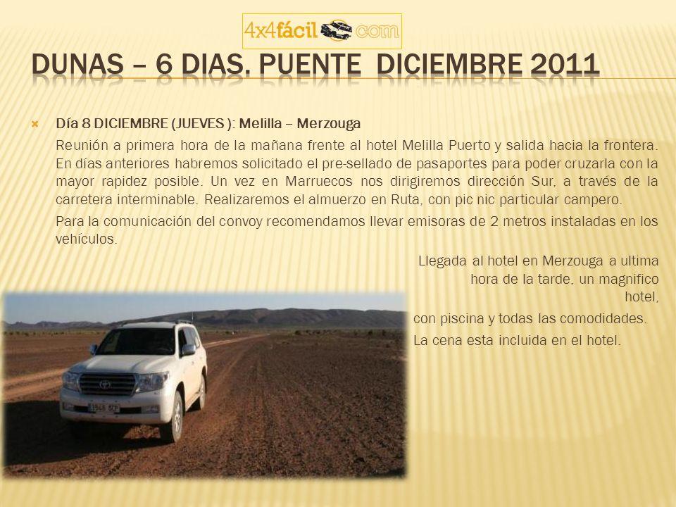 Día 8 DICIEMBRE (JUEVES ): Melilla – Merzouga Reunión a primera hora de la mañana frente al hotel Melilla Puerto y salida hacia la frontera. En días a