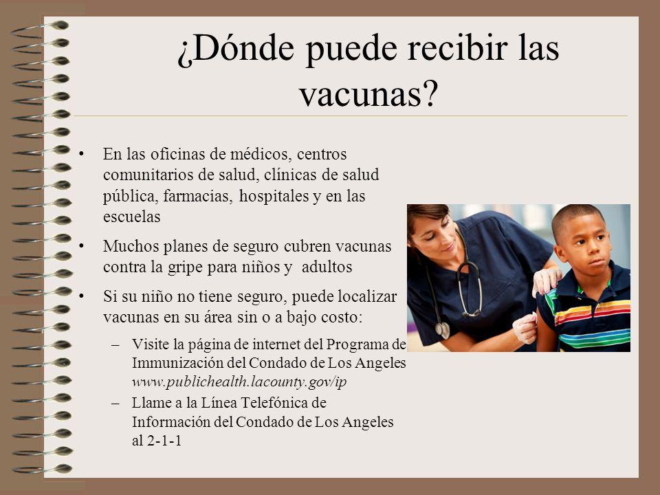 ¿Dónde puede recibir las vacunas? En las oficinas de médicos, centros comunitarios de salud, clínicas de salud pública, farmacias, hospitales y en las