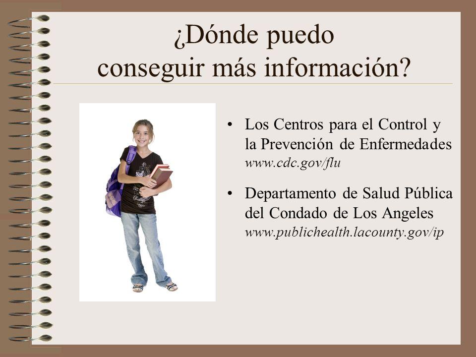 ¿Dónde puedo conseguir más información? Los Centros para el Control y la Prevención de Enfermedades www.cdc.gov/flu Departamento de Salud Pública del