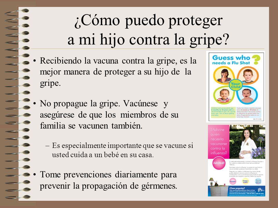 ¿Cómo puedo proteger a mi hijo contra la gripe? Recibiendo la vacuna contra la gripe, es la mejor manera de proteger a su hijo de la gripe. No propagu