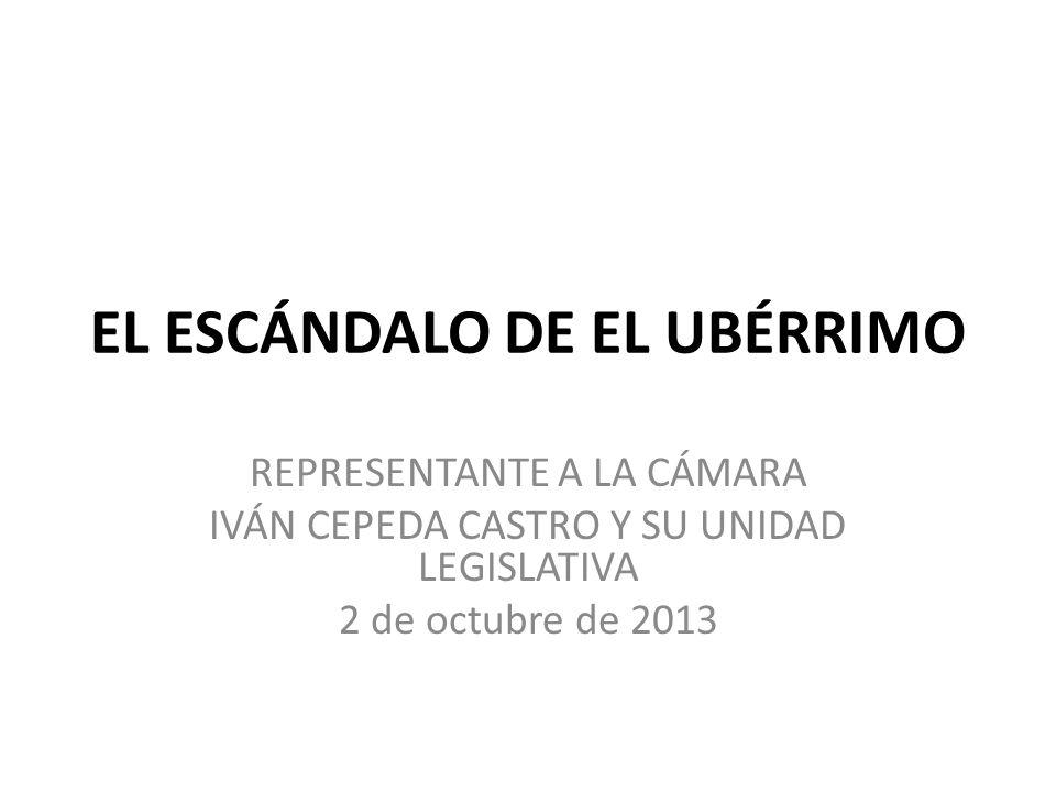 EL ESCÁNDALO DE EL UBÉRRIMO REPRESENTANTE A LA CÁMARA IVÁN CEPEDA CASTRO Y SU UNIDAD LEGISLATIVA 2 de octubre de 2013