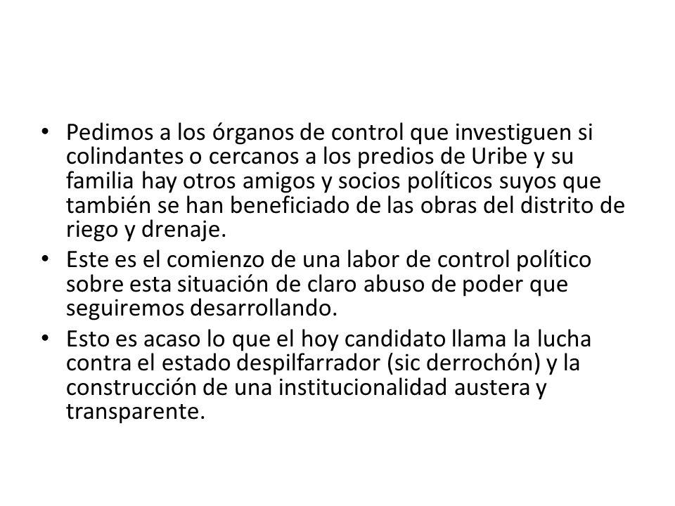 Pedimos a los órganos de control que investiguen si colindantes o cercanos a los predios de Uribe y su familia hay otros amigos y socios políticos suy