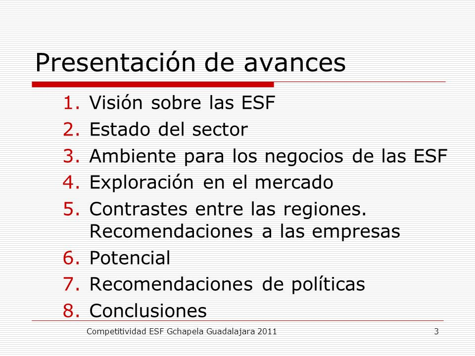 Presentación de avances 1.Visión sobre las ESF 2.Estado del sector 3.Ambiente para los negocios de las ESF 4.Exploración en el mercado 5.Contrastes en