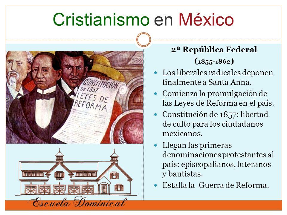 2ª República Federal ( 1855-1862 ) Los liberales radicales deponen finalmente a Santa Anna. Comienza la promulgación de las Leyes de Reforma en el paí