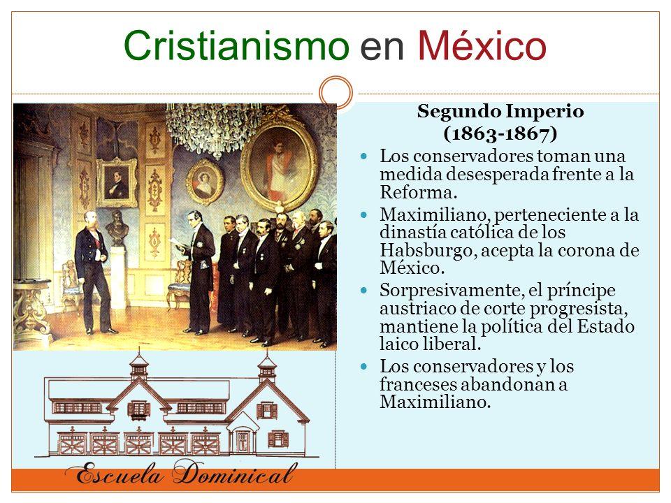 Segundo Imperio (1863-1867) Los conservadores toman una medida desesperada frente a la Reforma. Maximiliano, perteneciente a la dinastía católica de l