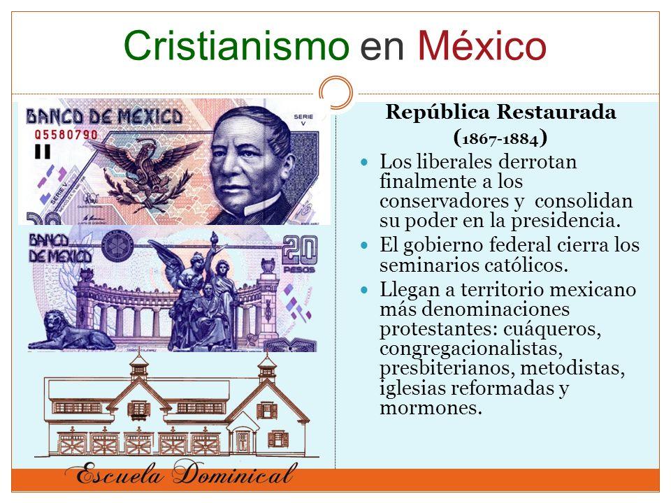 República Restaurada ( 1867-1884 ) Los liberales derrotan finalmente a los conservadores y consolidan su poder en la presidencia. El gobierno federal