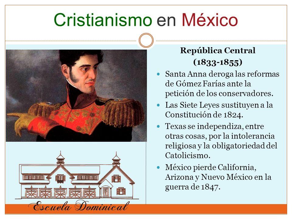 República Central (1833-1855) Santa Anna deroga las reformas de Gómez Farías ante la petición de los conservadores. Las Siete Leyes sustituyen a la Co