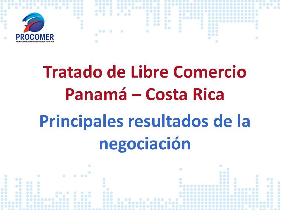 Tratado de Libre Comercio Panamá – Costa Rica Principales resultados de la negociación