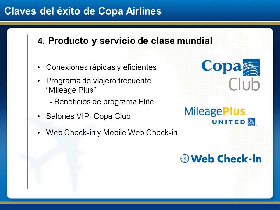 Claves del éxito de Copa Airlines 4. Producto y servicio de clase mundial Conexiones rápidas y eficientes Programa de viajero frecuente Mileage Plus -