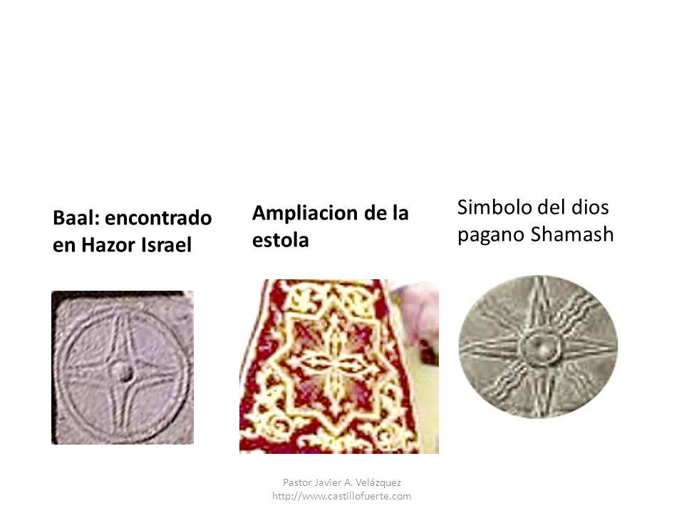 Baal: encontrado en Hazor Israel Ampliacion de la estola Simbolo del dios pagano Shamash Pastor Javier A. Velázquez http://www.castillofuerte.com