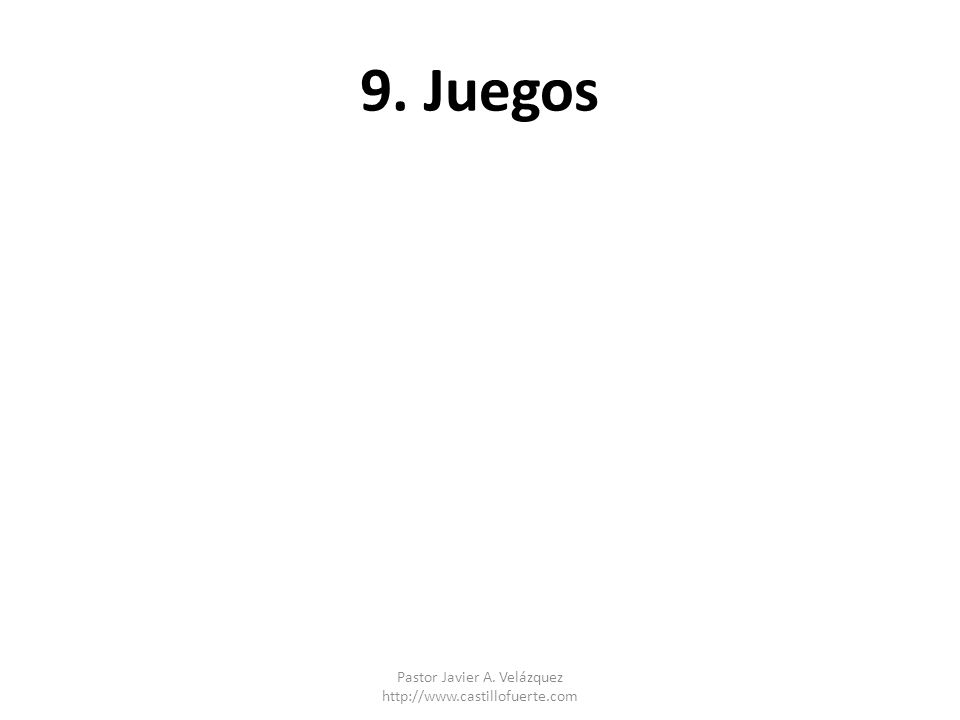 9. Juegos Pastor Javier A. Velázquez http://www.castillofuerte.com