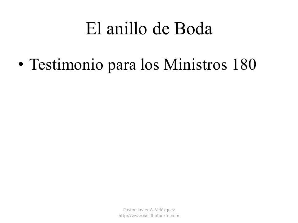 El anillo de Boda Testimonio para los Ministros 180 Pastor Javier A. Velázquez http://www.castillofuerte.com