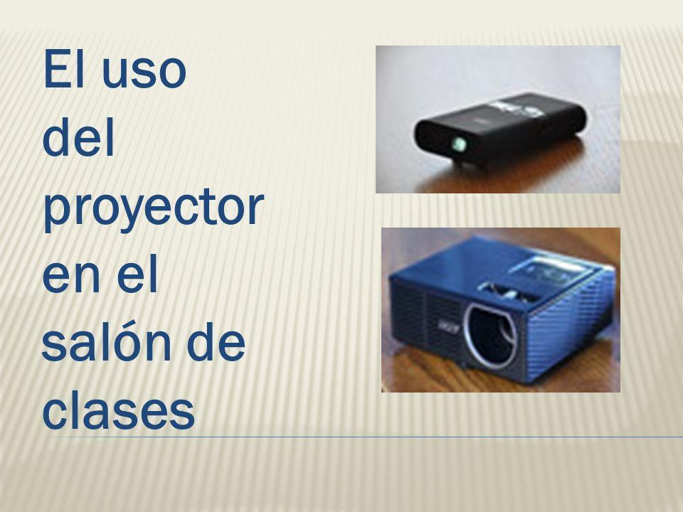 El uso del proyector en el salón de clases