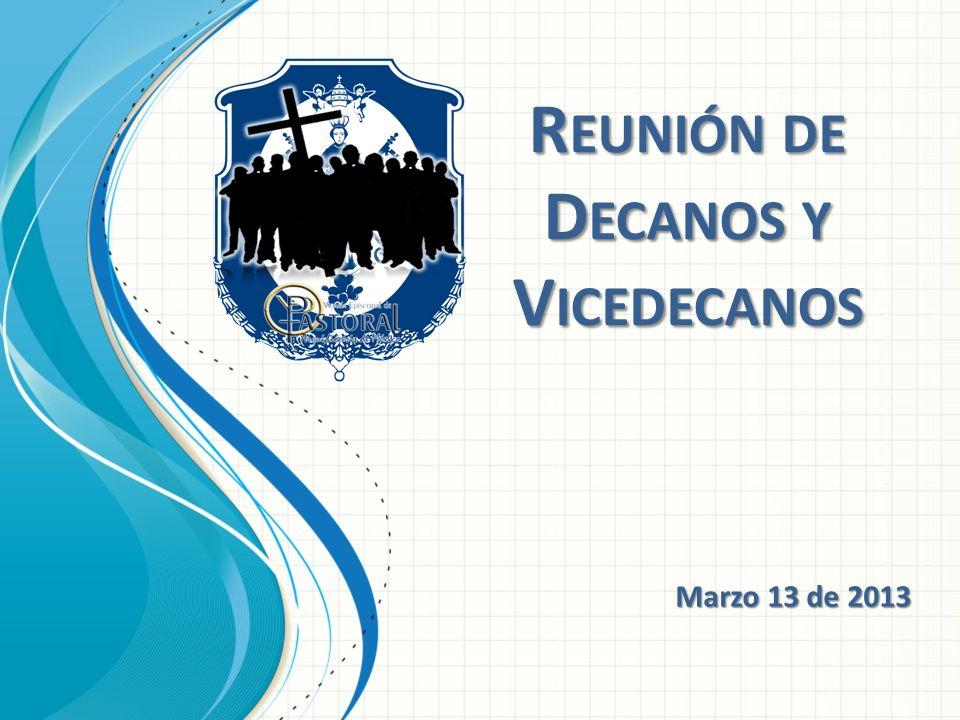 R EUNIÓN DE D ECANOS Y V ICEDECANOS Marzo 13 de 2013