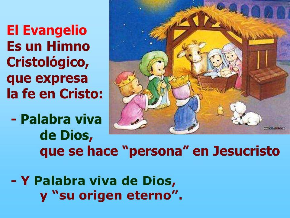 El Evangelio Es un Himno Cristológico, que expresa la fe en Cristo: - Palabra viva de Dios, que se hace persona en Jesucristo - Y Palabra viva de Dios