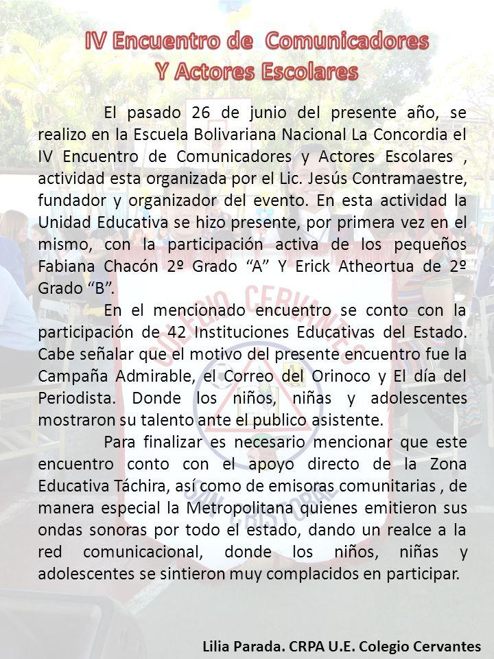 El pasado 26 de junio del presente año, se realizo en la Escuela Bolivariana Nacional La Concordia el IV Encuentro de Comunicadores y Actores Escolare