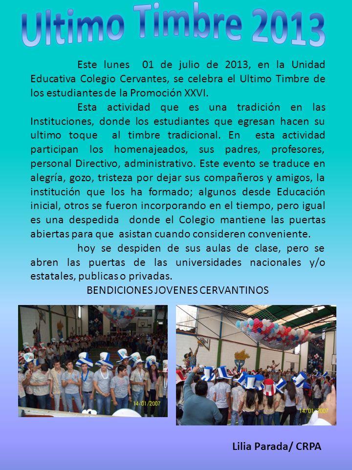 Este lunes 01 de julio de 2013, en la Unidad Educativa Colegio Cervantes, se celebra el Ultimo Timbre de los estudiantes de la Promoción XXVI. Esta ac