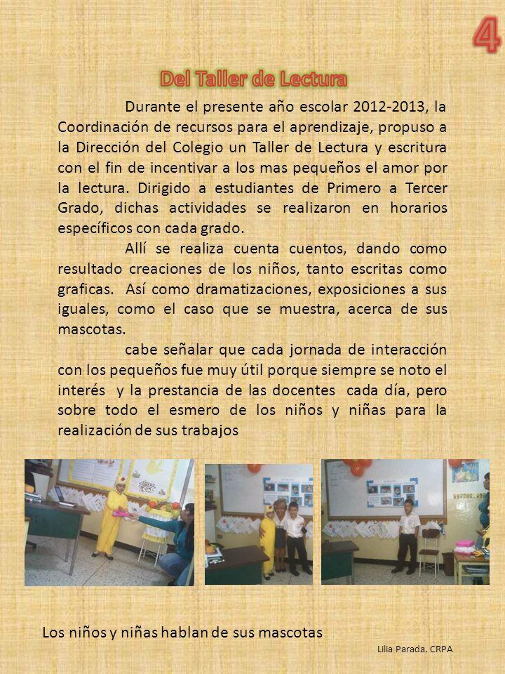 Durante el presente año escolar 2012-2013, la Coordinación de recursos para el aprendizaje, propuso a la Dirección del Colegio un Taller de Lectura y