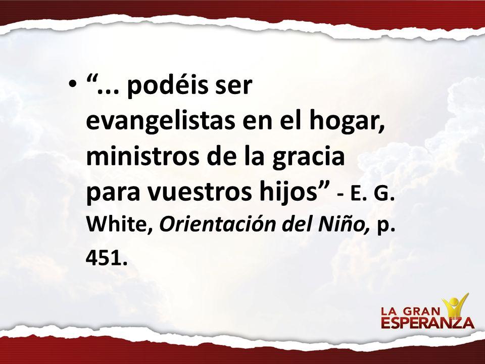 ... podéis ser evangelistas en el hogar, ministros de la gracia para vuestros hijos - E. G. White, Orientación del Niño, p. 451.
