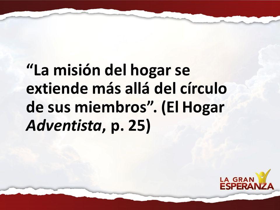 La misión del hogar se extiende más allá del círculo de sus miembros. (El Hogar Adventista, p. 25)