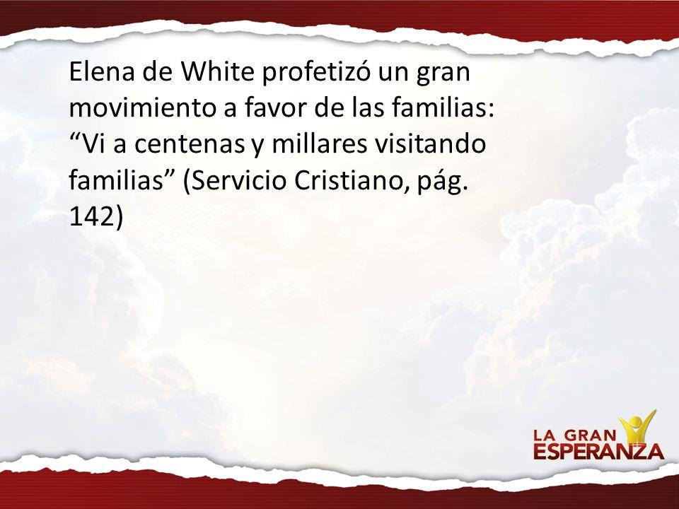 Elena de White profetizó un gran movimiento a favor de las familias: Vi a centenas y millares visitando familias (Servicio Cristiano, pág. 142)