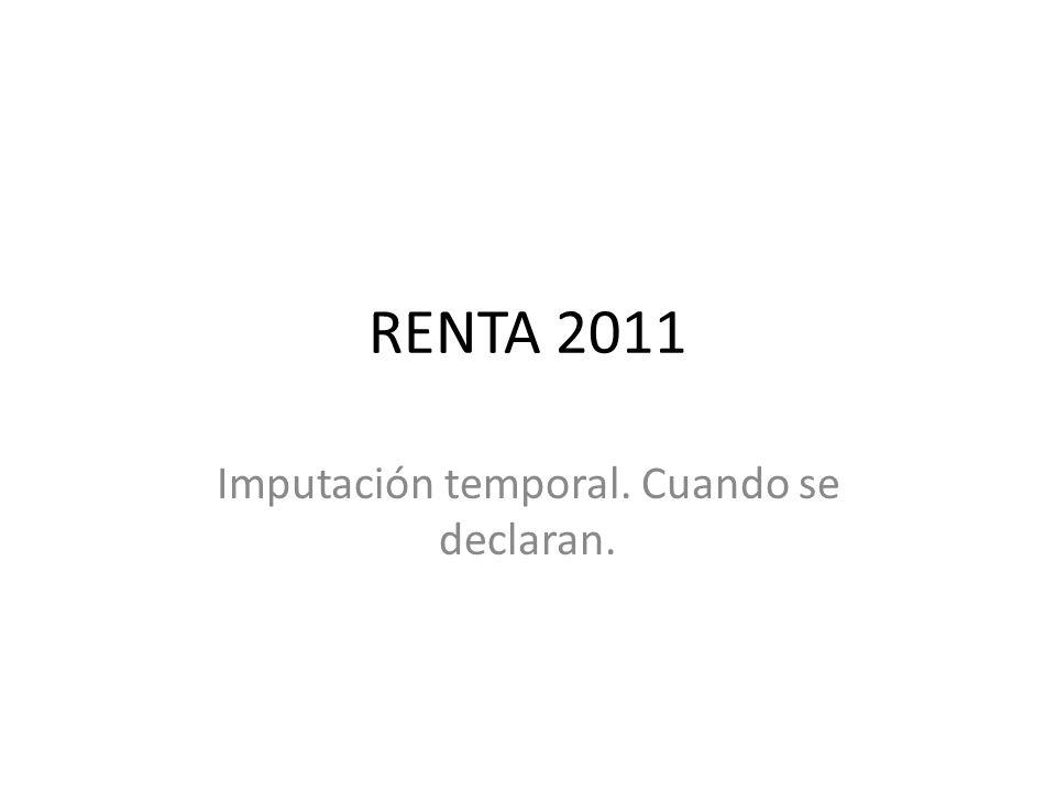 RENTA 2011 Imputación temporal de todas las rentas.