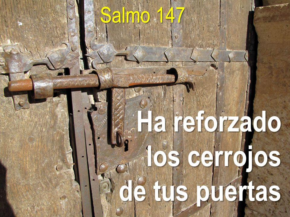 Salmo 147 Ha reforzado los cerrojos de tus puertas