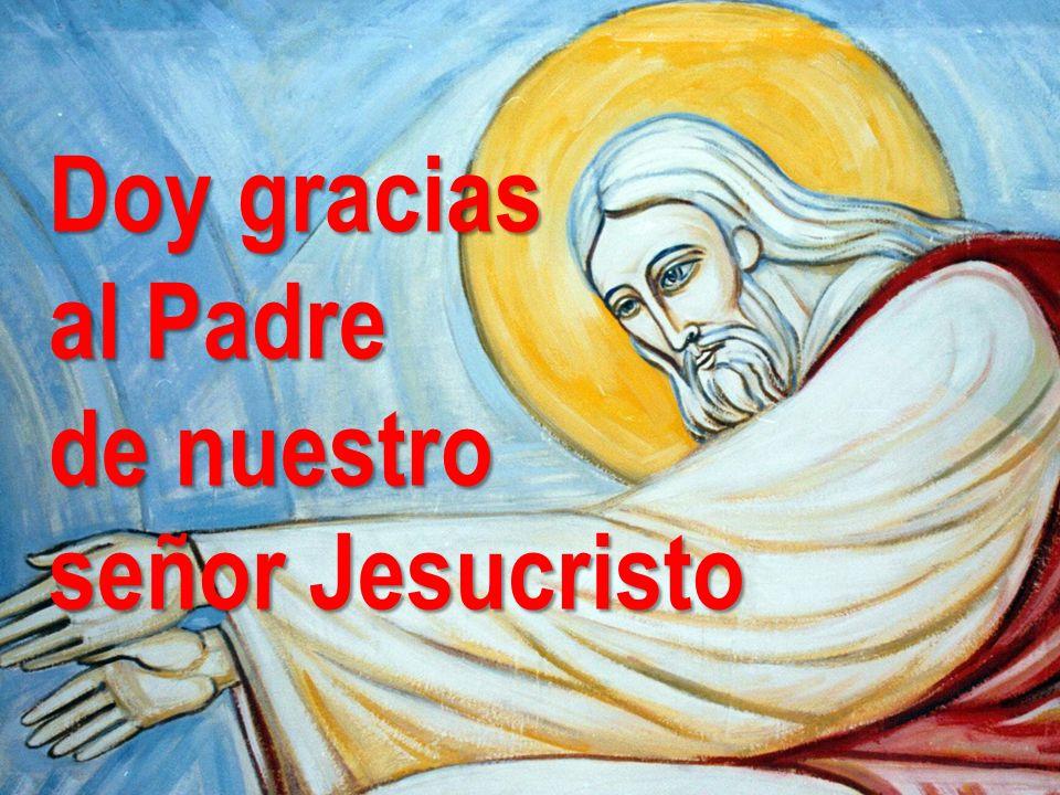 Doy gracias al Padre de nuestro señor Jesucristo