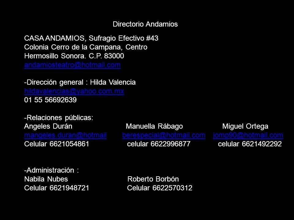 CASA ANDAMIOS, Sufragio Efectivo #43 Colonia Cerro de la Campana, Centro Hermosillo Sonora. C.P. 83000 andamiosteatro@hotmail.com -Dirección general :
