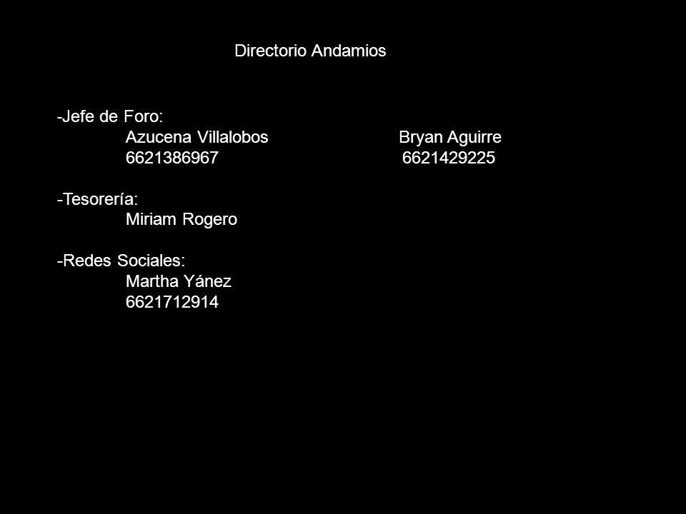 - Jefe de Foro: Azucena Villalobos Bryan Aguirre 6621386967 6621429225 -Tesorería: Miriam Rogero -Redes Sociales: Martha Yánez 6621712914 Directorio A