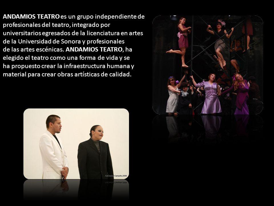 ANDAMIOS TEATRO es un grupo independiente de profesionales del teatro, integrado por universitarios egresados de la licenciatura en artes de la Univer